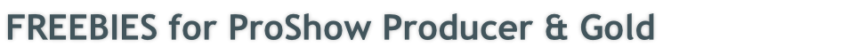 FREEBIES for ProShow Producer & Gold